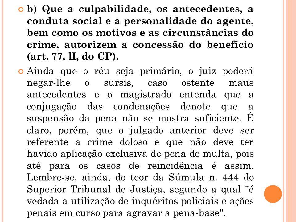 b) Que a culpabilidade, os antecedentes, a conduta social e a personalidade do agente, bem como os motivos e as circunstâncias do crime, autorizem a c