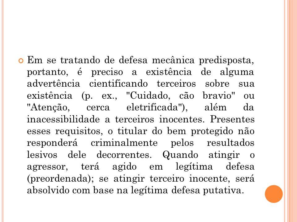 Em se tratando de defesa mecânica predisposta, portanto, é preciso a existência de alguma advertência cientificando terceiros sobre sua existência (p.