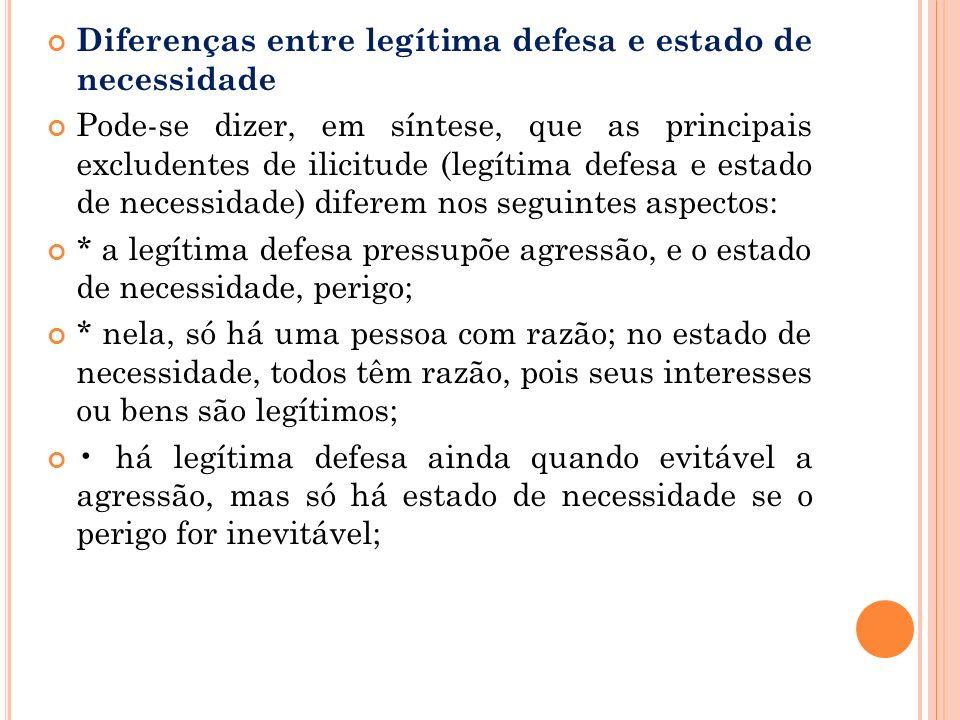 Diferenças entre legítima defesa e estado de necessidade Pode-se dizer, em síntese, que as principais excludentes de ilicitude (legítima defesa e esta