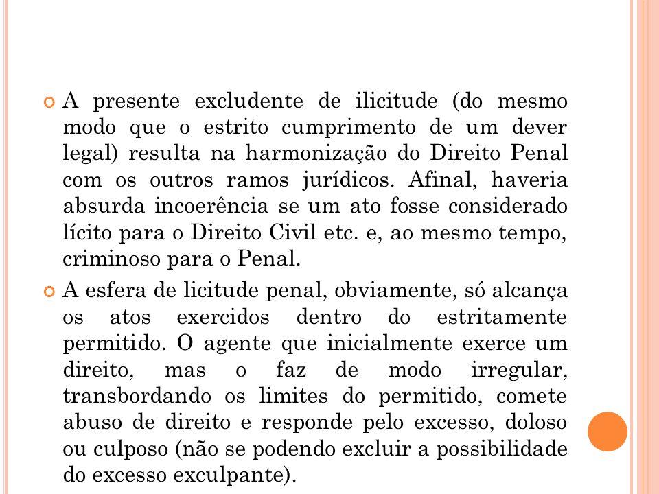 A presente excludente de ilicitude (do mesmo modo que o estrito cumprimento de um dever legal) resulta na harmonização do Direito Penal com os outros
