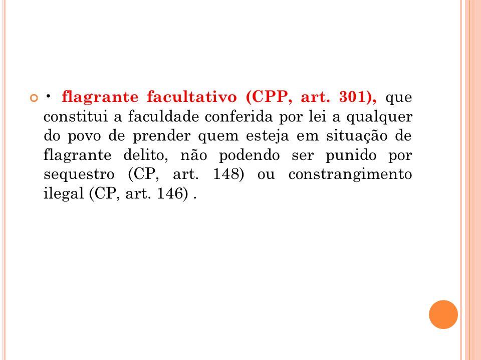 flagrante facultativo (CPP, art. 301), que constitui a faculdade conferida por lei a qualquer do povo de prender quem esteja em situação de flagrante