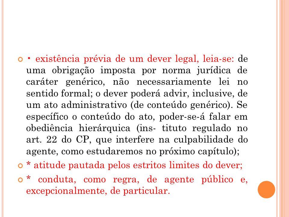 existência prévia de um dever legal, leia-se: de uma obrigação imposta por norma jurídica de caráter genérico, não necessariamente lei no sentido form