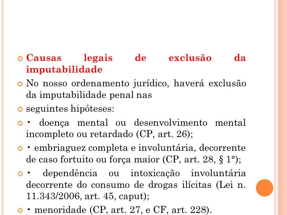 Causas legais de exclusão da imputabilidade No nosso ordenamento jurídico, haverá exclusão da imputabilidade penal nas seguintes hipóteses: doença men