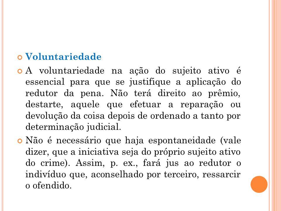 Voluntariedade A voluntariedade na ação do sujeito ativo é essencial para que se justifique a aplicação do redutor da pena. Não terá direito ao prêmio