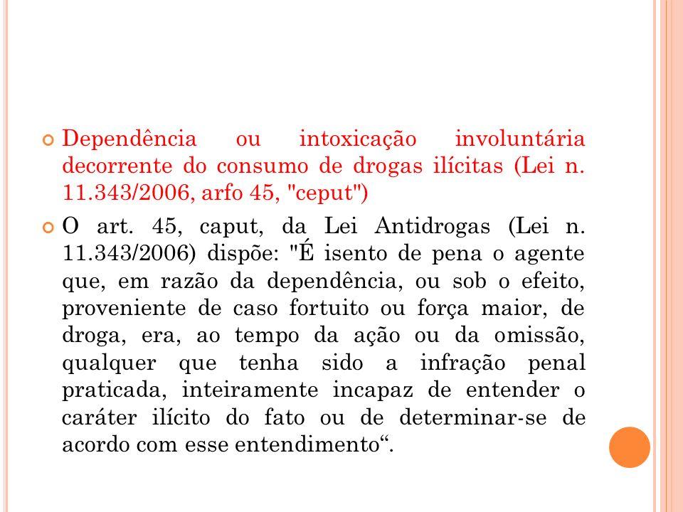 Dependência ou intoxicação involuntária decorrente do consumo de drogas ilícitas (Lei n. 11.343/2006, arfo 45,