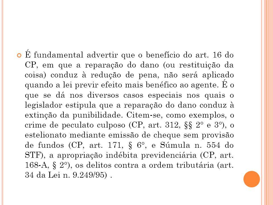 É fundamental advertir que o benefício do art. 16 do CP, em que a reparação do dano (ou restituição da coisa) conduz à redução de pena, não será aplic