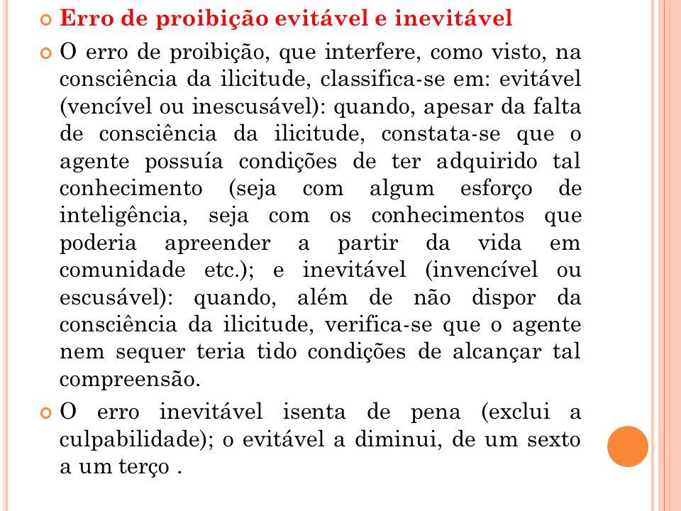 Erro de proibição evitável e inevitável O erro de proibição, que interfere, como visto, na consciência da ilicitude, classifica-se em: evitável (vencí