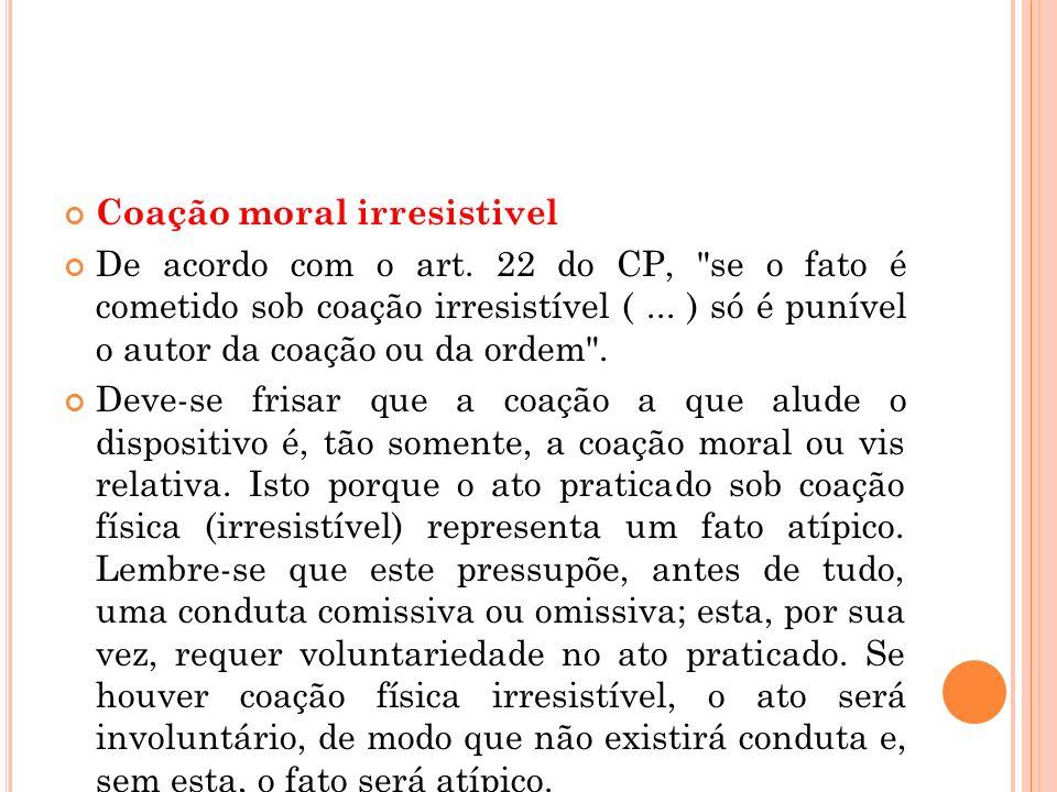 Coação moral irresistivel De acordo com o art. 22 do CP,