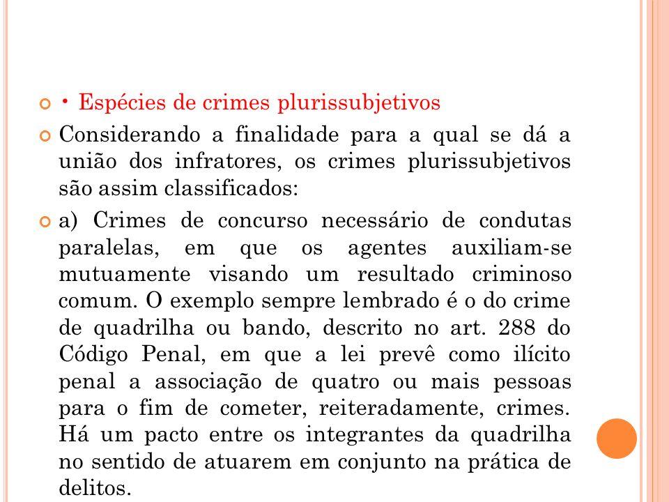 Espécies de crimes plurissubjetivos Considerando a finalidade para a qual se dá a união dos infratores, os crimes plurissubjetivos são assim classific