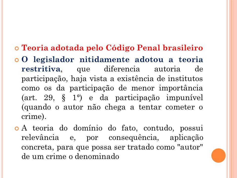 Teoria adotada pelo Código Penal brasileiro O legislador nitidamente adotou a teoria restritiva, que diferencia autoria de participação, haja vista a