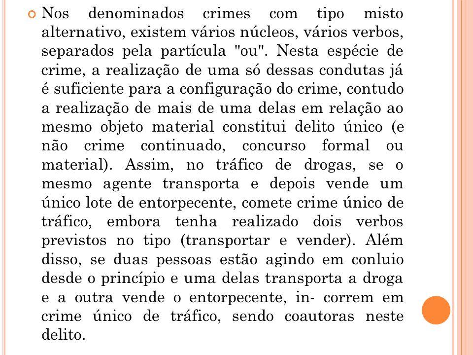 Nos denominados crimes com tipo misto alternativo, existem vários núcleos, vários verbos, separados pela partícula