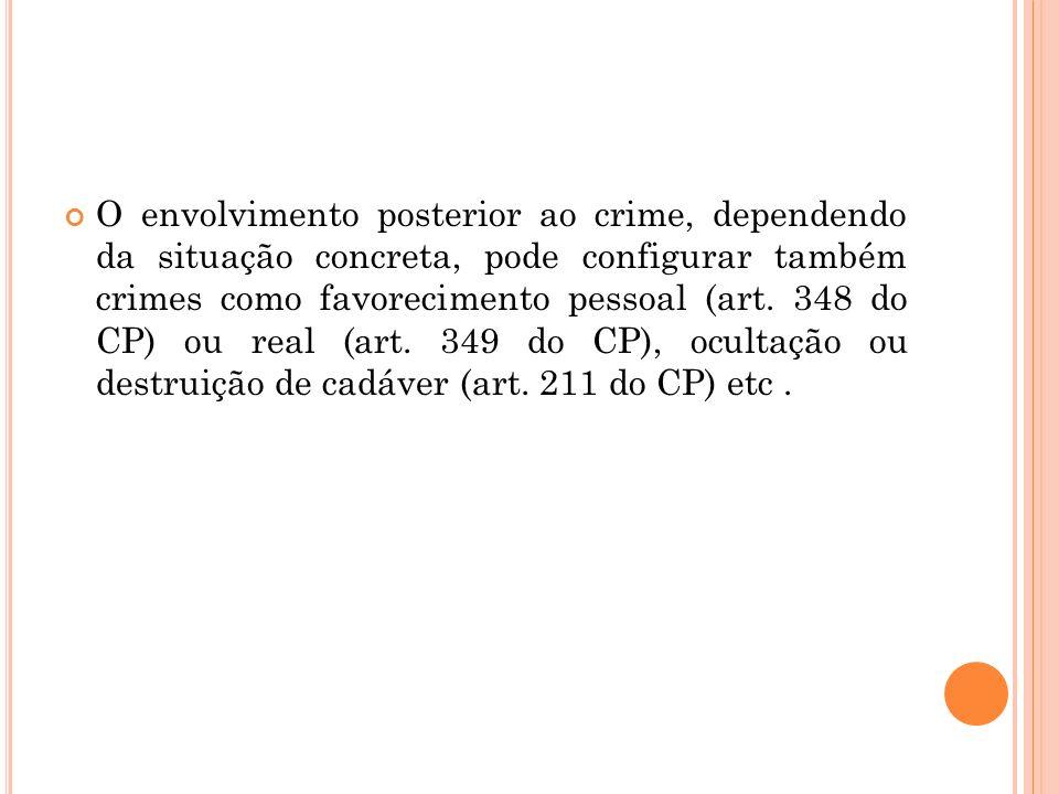 O envolvimento posterior ao crime, dependendo da situação concreta, pode configurar também crimes como favorecimento pessoal (art. 348 do CP) ou real