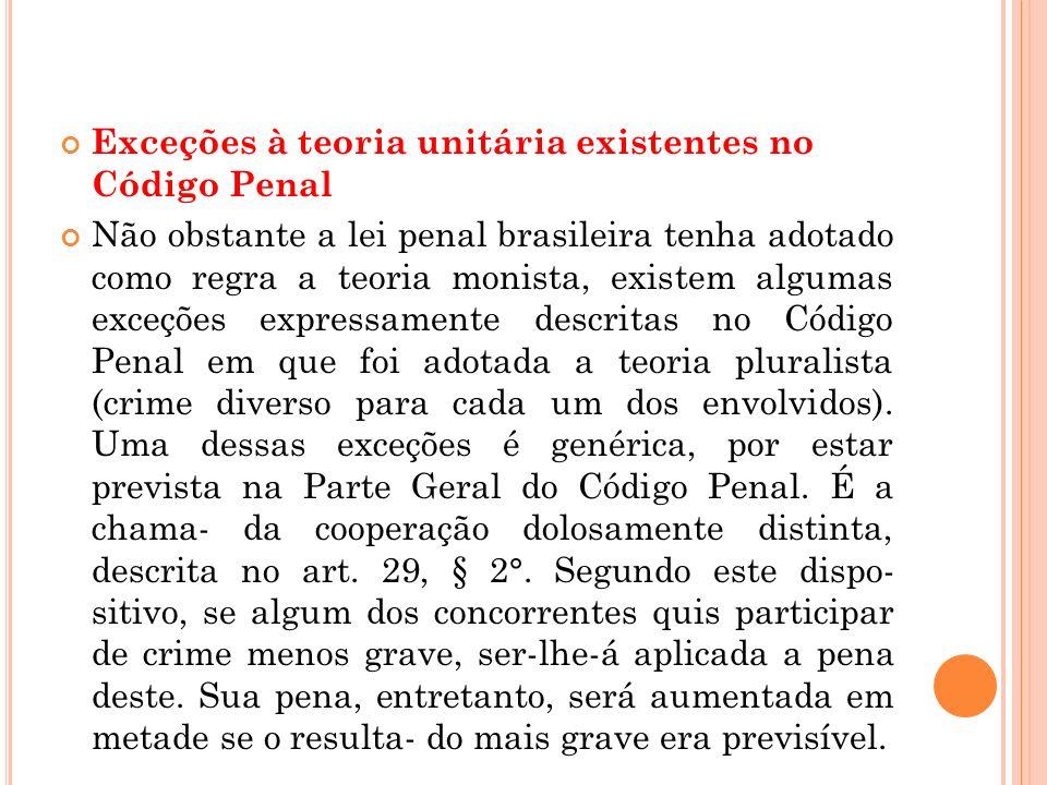 Exceções à teoria unitária existentes no Código Penal Não obstante a lei penal brasileira tenha adotado como regra a teoria monista, existem algumas e