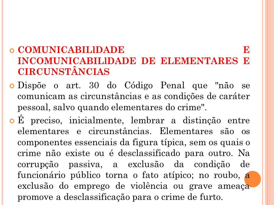 COMUNICABILlDADE E INCOMUNICABILlDADE DE ELEMENTARES E CIRCUNSTÂNCIAS Dispõe o art. 30 do Código Penal que