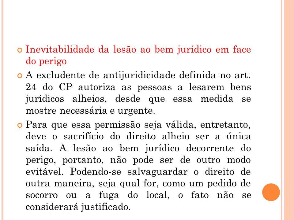 Inevitabilidade da lesão ao bem jurídico em face do perigo A excludente de antijuridicidade definida no art. 24 do CP autoriza as pessoas a lesarem be