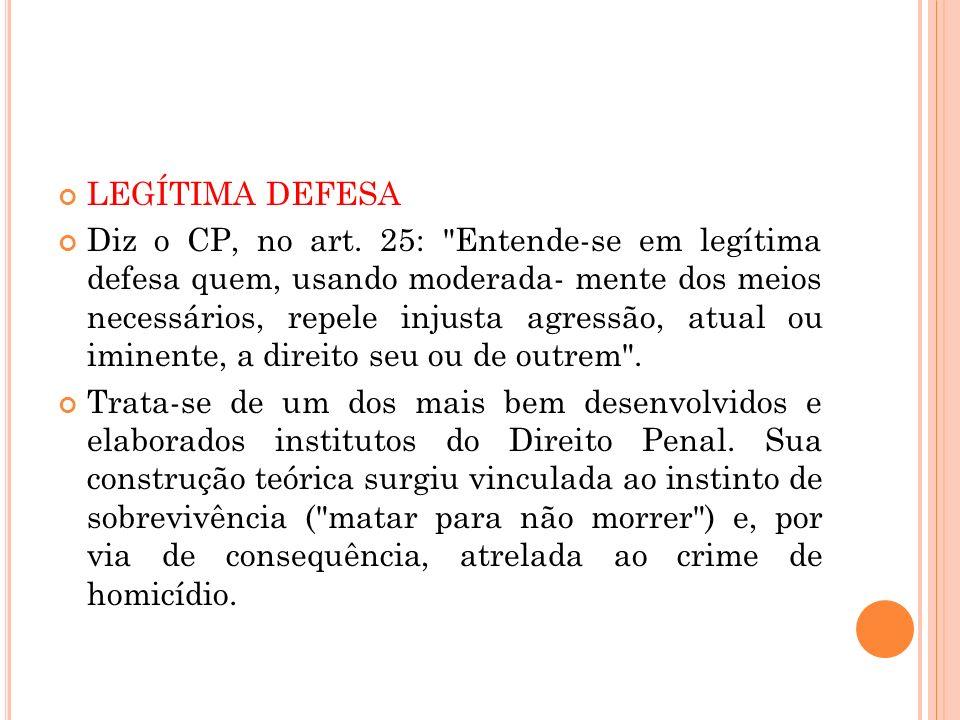 LEGÍTIMA DEFESA Diz o CP, no art. 25: