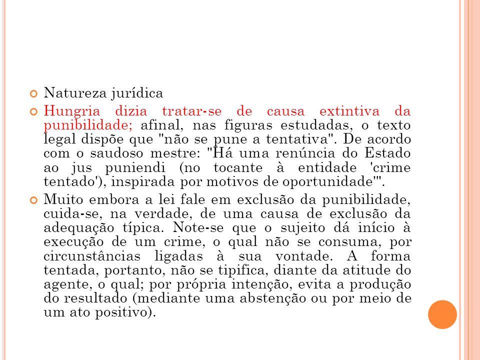 Natureza jurídica Hungria dizia tratar-se de causa extintiva da punibilidade; afinal, nas figuras estudadas, o texto legal dispõe que