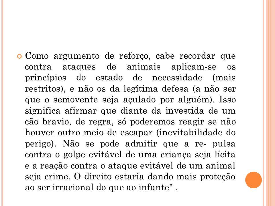 Como argumento de reforço, cabe recordar que contra ataques de animais aplicam-se os princípios do estado de necessidade (mais restritos), e não os da