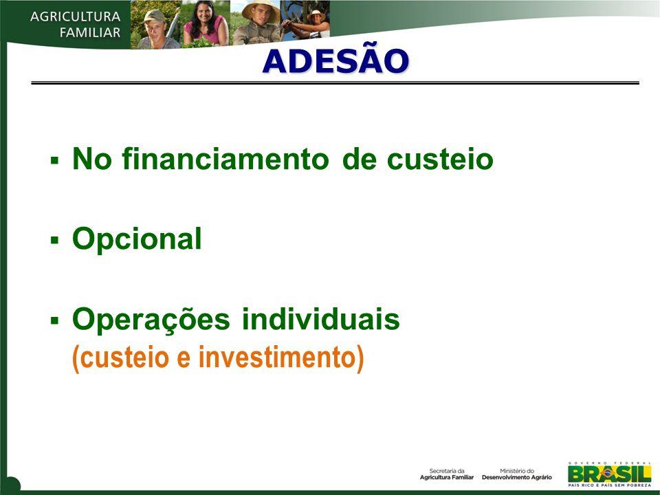 No financiamento de custeio Opcional Operações individuais (custeio e investimento) ADESÃO