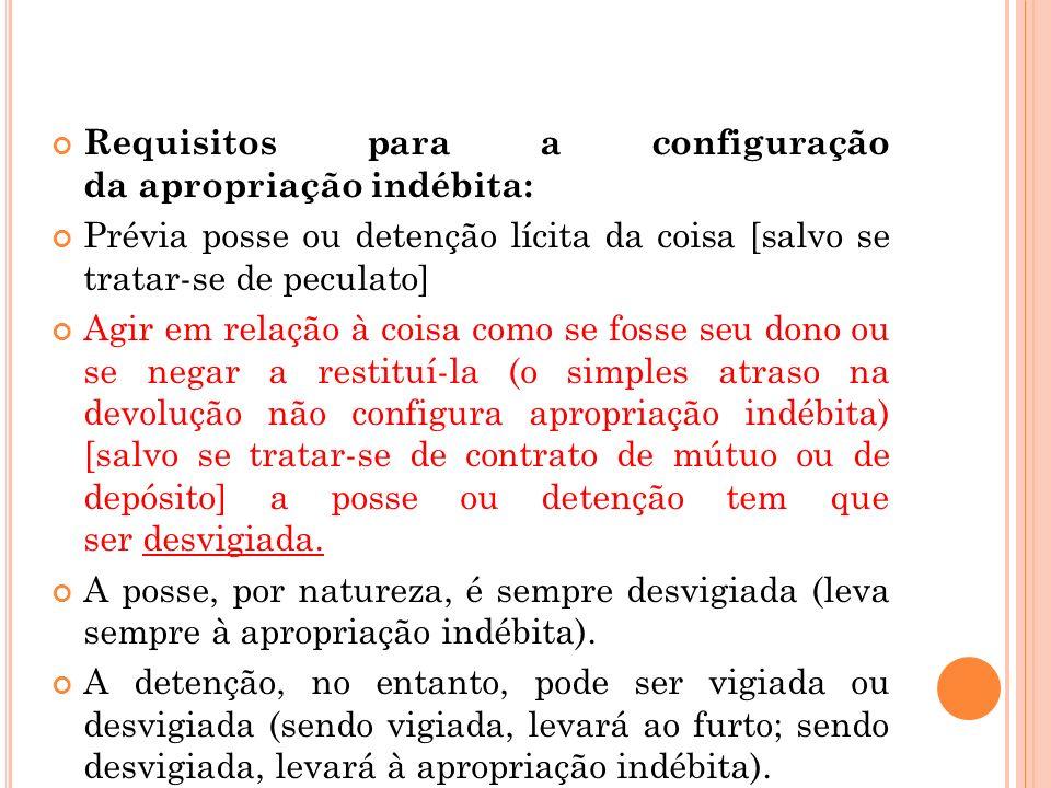 Requisitos para a configuração da apropriação indébita: Prévia posse ou detenção lícita da coisa [salvo se tratar-se de peculato] Agir em relação à co