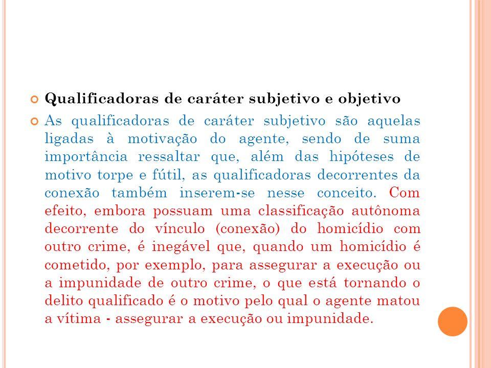 Qualificadoras de caráter subjetivo e objetivo As qualificadoras de caráter subjetivo são aquelas ligadas à motivação do agente, sendo de suma importâ
