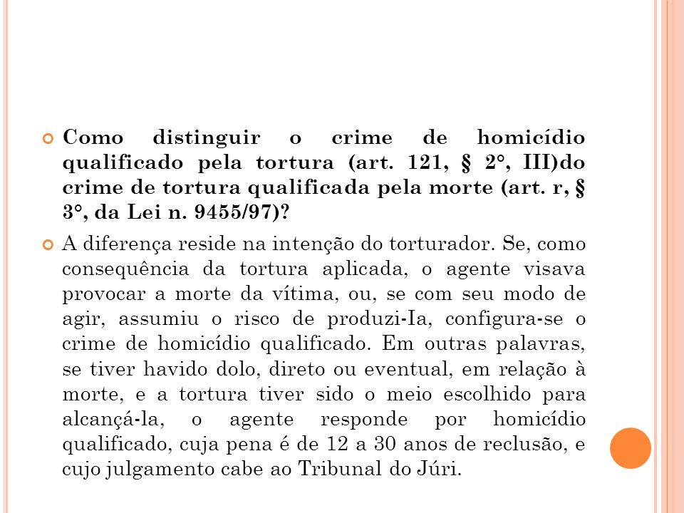 Como distinguir o crime de homicídio qualificado pela tortura (art. 121, § 2°, III)do crime de tortura qualificada pela morte (art. r, § 3°, da Lei n.