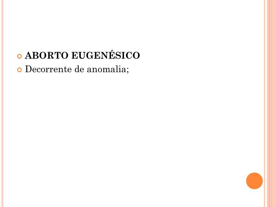 ABORTO EUGENÉSICO Decorrente de anomalia;
