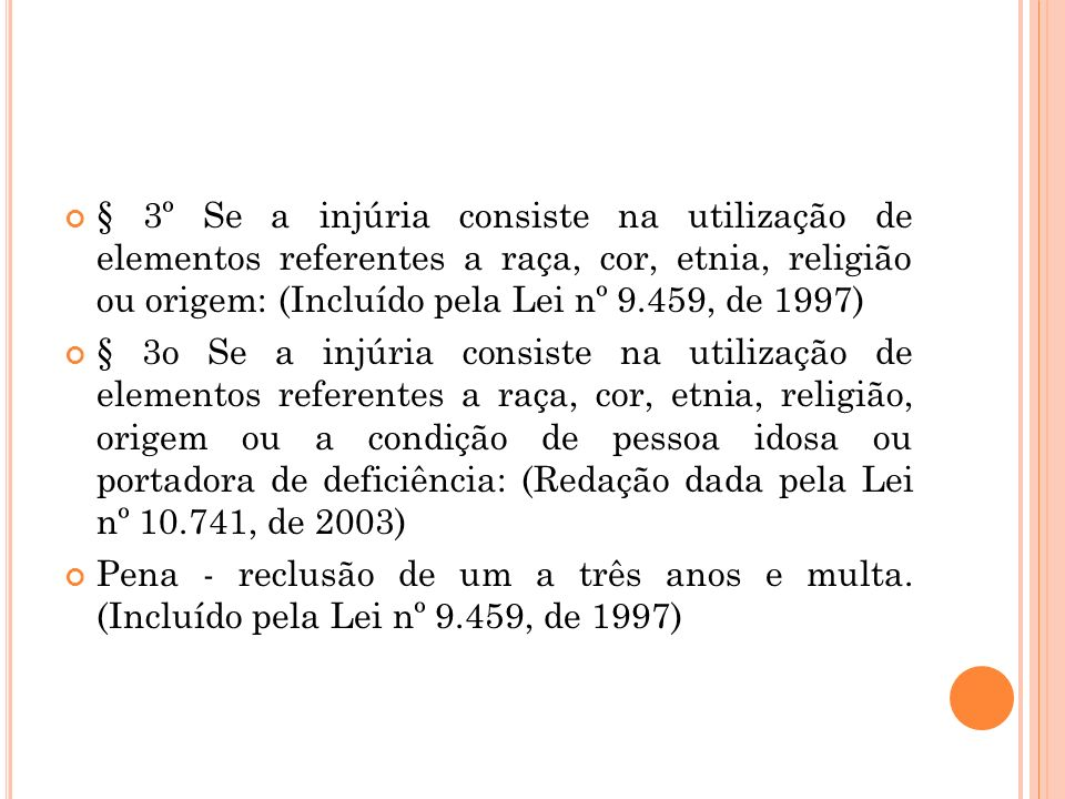 § 3º Se a injúria consiste na utilização de elementos referentes a raça, cor, etnia, religião ou origem: (Incluído pela Lei nº 9.459, de 1997) § 3o Se