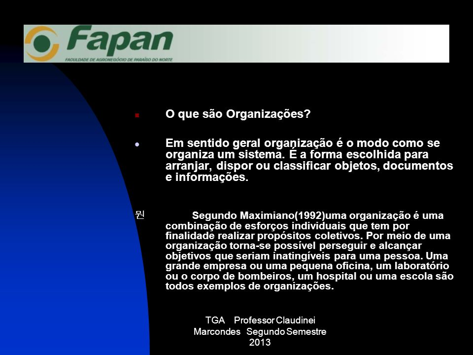 TGA Professor Claudinei Marcondes Segundo Semestre 2013 O que são Organizações? Em sentido geral organização é o modo como se organiza um sistema. É a