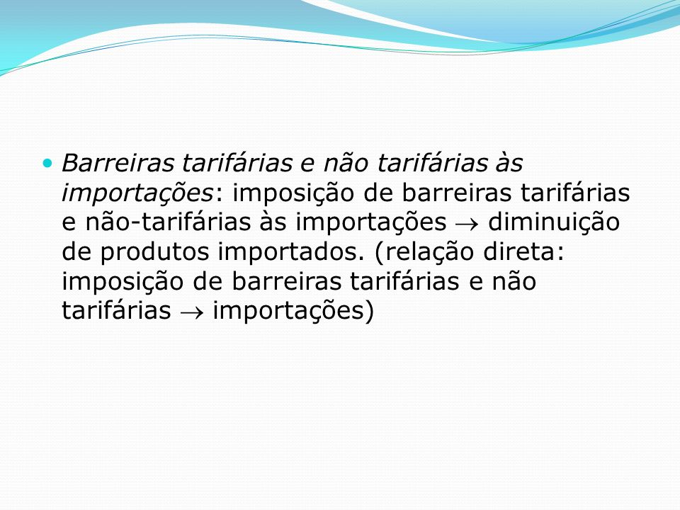 Barreiras tarifárias e não tarifárias às importações: imposição de barreiras tarifárias e não-tarifárias às importações diminuição de produtos importados.