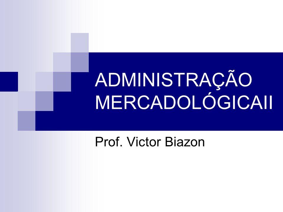 ADMINISTRAÇÃO MERCADOLÓGICAII Prof. Victor Biazon