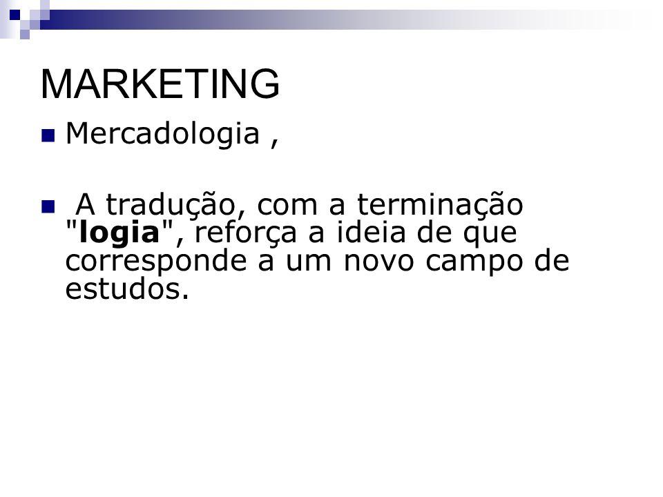 MARKETING Mercadologia, A tradução, com a terminação