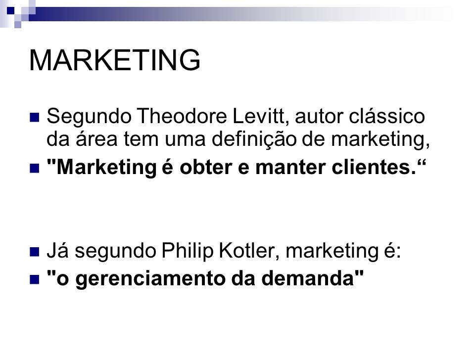 MARKETING Segundo Theodore Levitt, autor clássico da área tem uma definição de marketing,