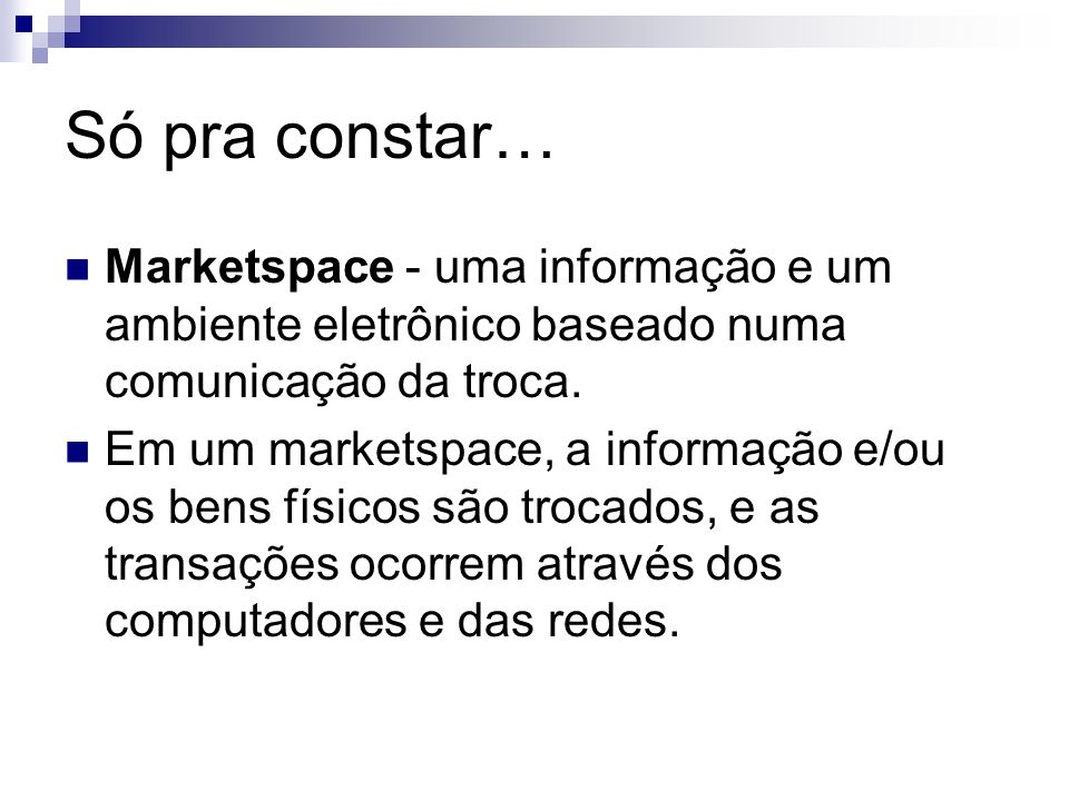 Só pra constar… Marketspace - uma informação e um ambiente eletrônico baseado numa comunicação da troca. Em um marketspace, a informação e/ou os bens