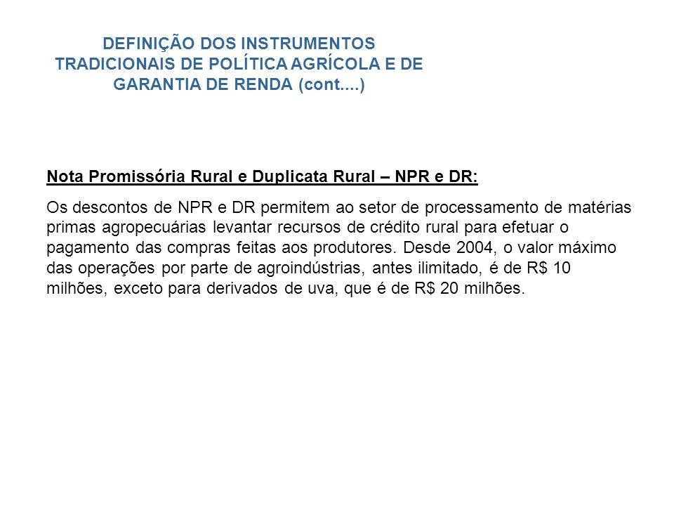 DEFINIÇÃO DOS INSTRUMENTOS TRADICIONAIS DE POLÍTICA AGRÍCOLA E DE GARANTIA DE RENDA (cont....) Nota Promissória Rural e Duplicata Rural – NPR e DR: Os
