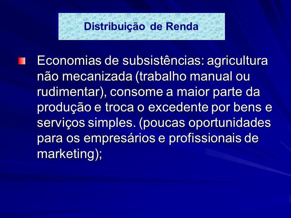 Economias de subsistências: agricultura não mecanizada (trabalho manual ou rudimentar), consome a maior parte da produção e troca o excedente por bens e serviços simples.