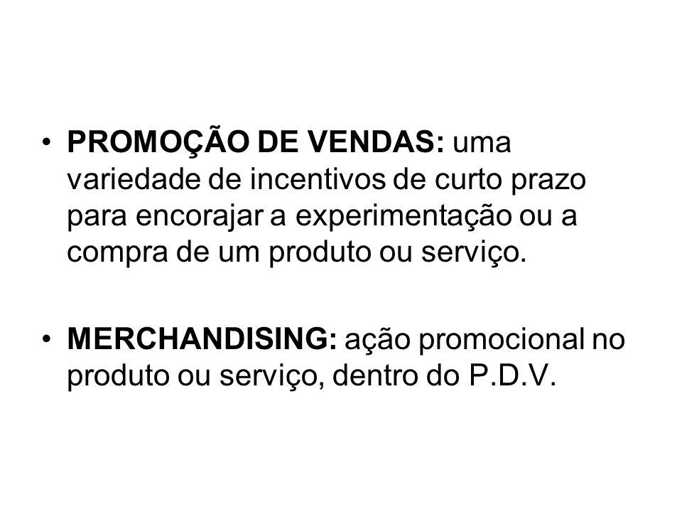 PROMOÇÃO DE VENDAS: uma variedade de incentivos de curto prazo para encorajar a experimentação ou a compra de um produto ou serviço. MERCHANDISING: aç