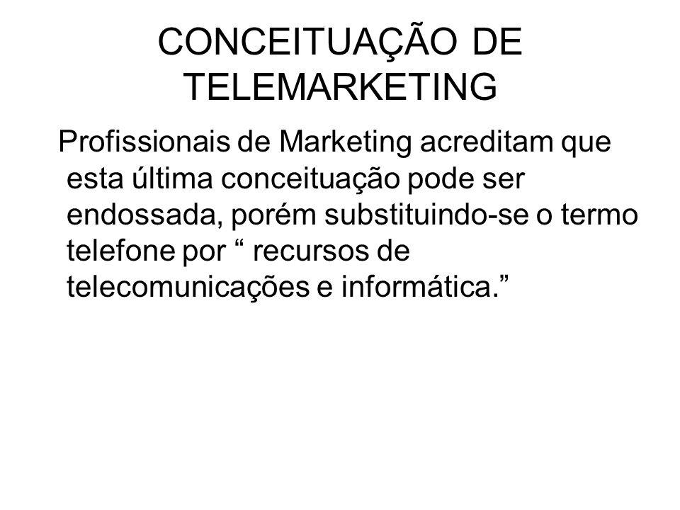 CONCEITUAÇÃO DE TELEMARKETING Profissionais de Marketing acreditam que esta última conceituação pode ser endossada, porém substituindo-se o termo tele