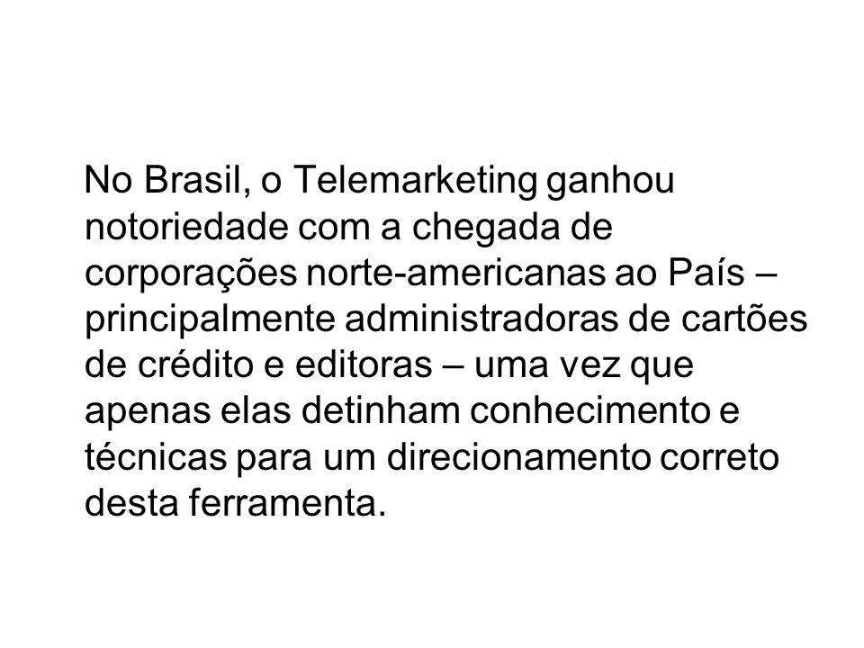 No Brasil, o Telemarketing ganhou notoriedade com a chegada de corporações norte-americanas ao País – principalmente administradoras de cartões de cré