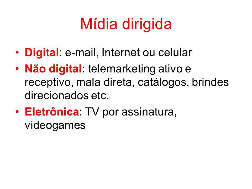 Mídia dirigida Digital: e-mail, Internet ou celular Não digital: telemarketing ativo e receptivo, mala direta, catálogos, brindes direcionados etc. El