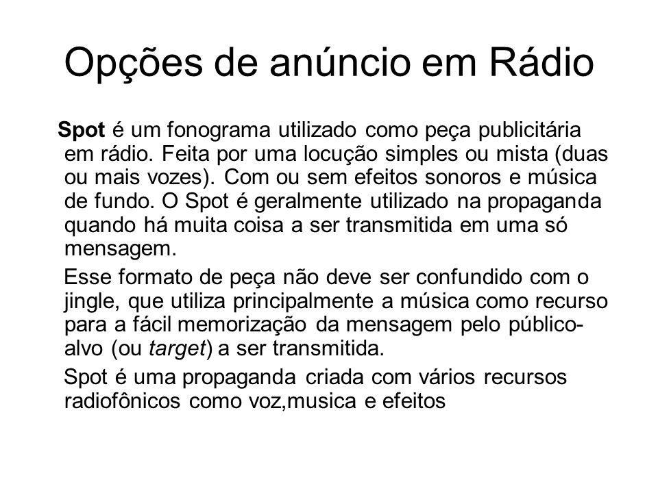 Opções de anúncio em Rádio Spot é um fonograma utilizado como peça publicitária em rádio. Feita por uma locução simples ou mista (duas ou mais vozes).