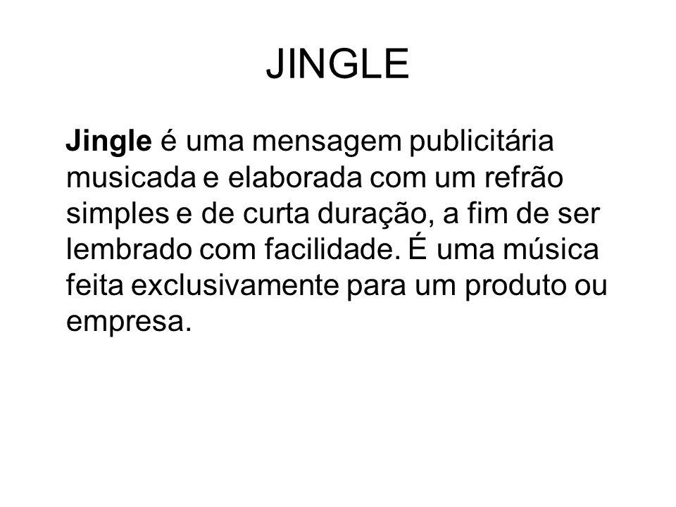 JINGLE Jingle é uma mensagem publicitária musicada e elaborada com um refrão simples e de curta duração, a fim de ser lembrado com facilidade. É uma m