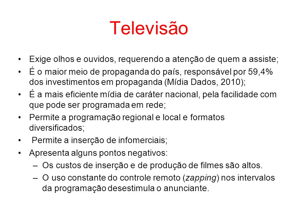Televisão Exige olhos e ouvidos, requerendo a atenção de quem a assiste; É o maior meio de propaganda do país, responsável por 59,4% dos investimentos