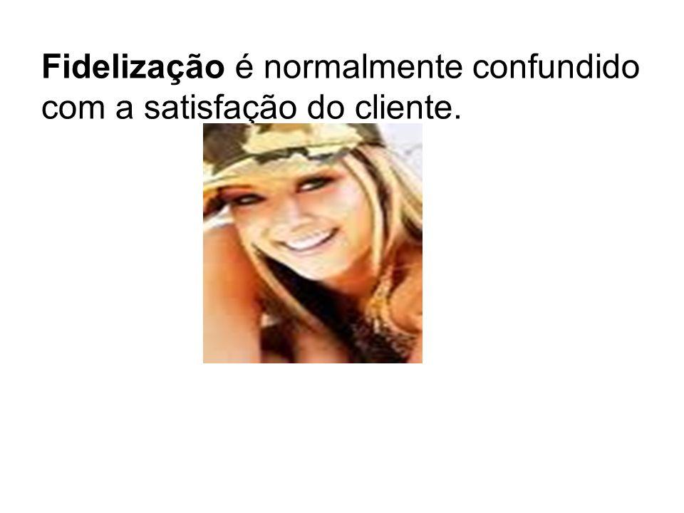 Fidelização é normalmente confundido com a satisfação do cliente.