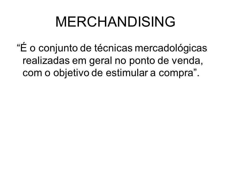 MERCHANDISING É o conjunto de técnicas mercadológicas realizadas em geral no ponto de venda, com o objetivo de estimular a compra.