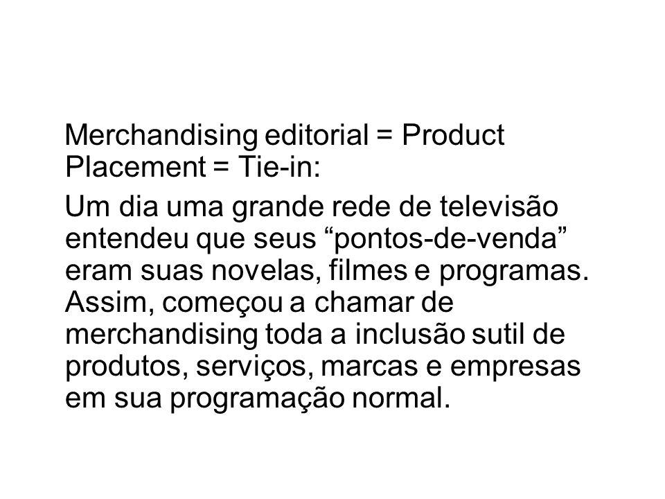 Merchandising editorial = Product Placement = Tie-in: Um dia uma grande rede de televisão entendeu que seus pontos-de-venda eram suas novelas, filmes