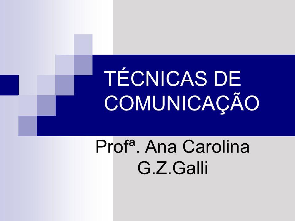 TÉCNICAS DE COMUNICAÇÃO Profª. Ana Carolina G.Z.Galli