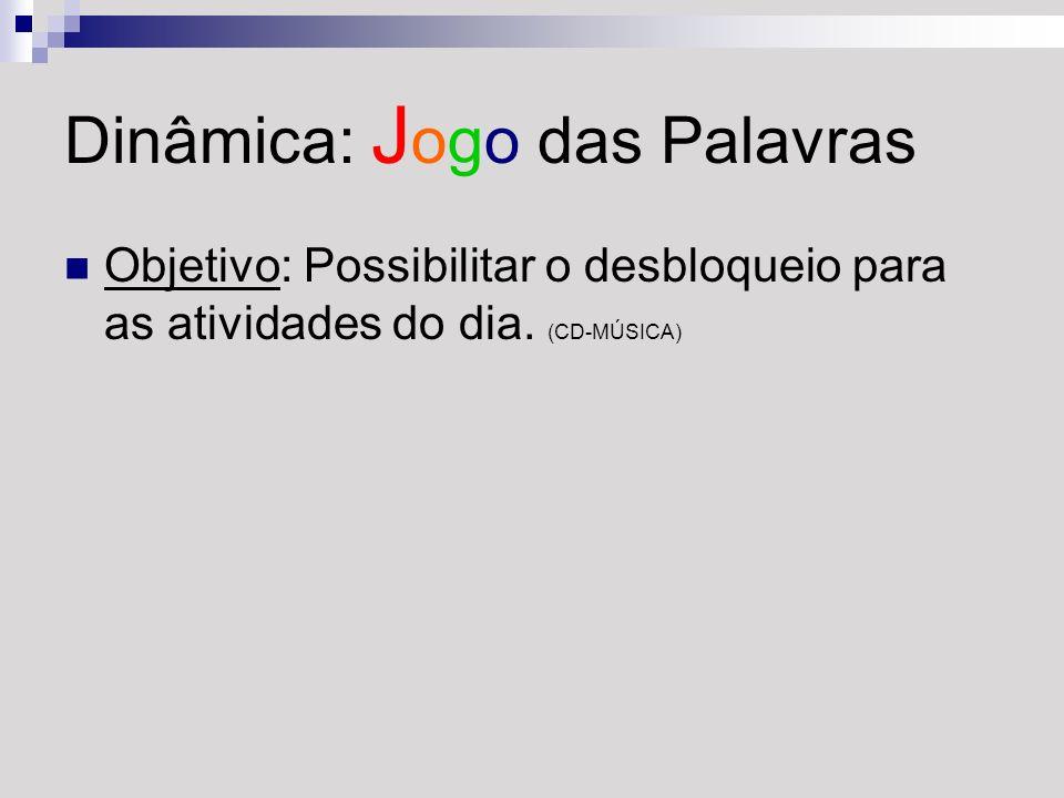 Dinâmica: J ogo das Palavras Objetivo: Possibilitar o desbloqueio para as atividades do dia. (CD-MÚSICA)