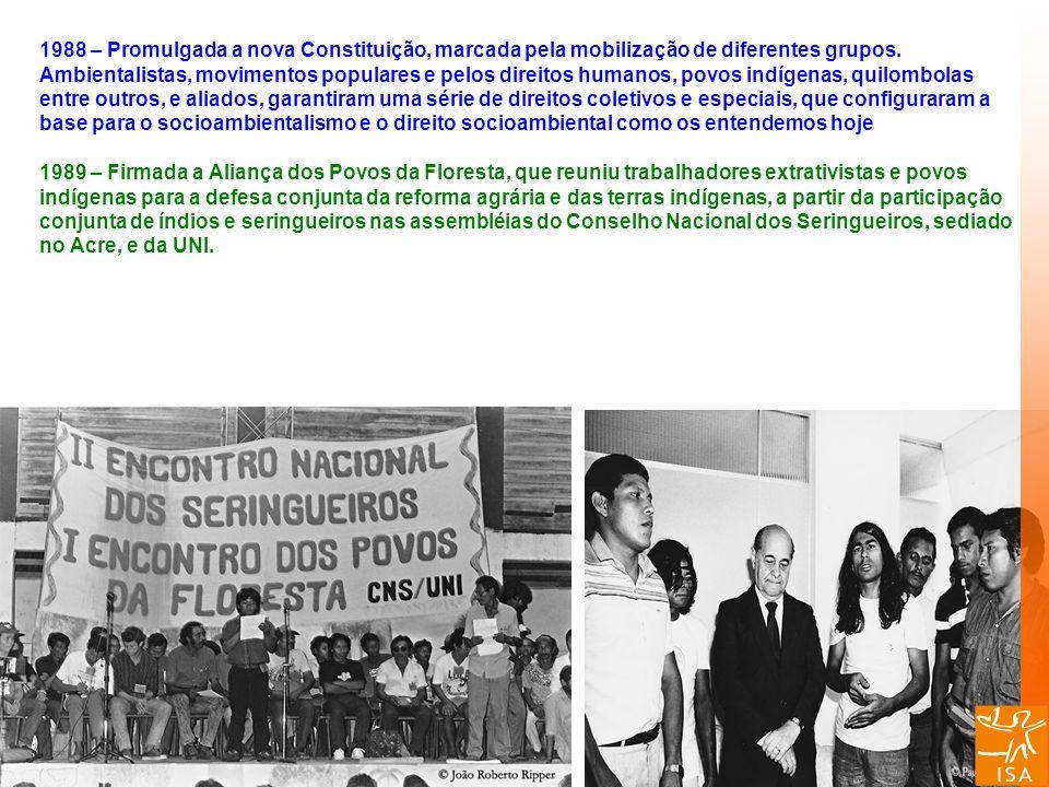 1988 – Promulgada a nova Constituição, marcada pela mobilização de diferentes grupos. Ambientalistas, movimentos populares e pelos direitos humanos, p