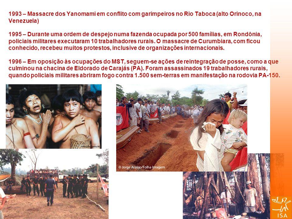 1993 – Massacre dos Yanomami em conflito com garimpeiros no Rio Taboca (alto Orinoco, na Venezuela) 1995 – Durante uma ordem de despejo numa fazenda o
